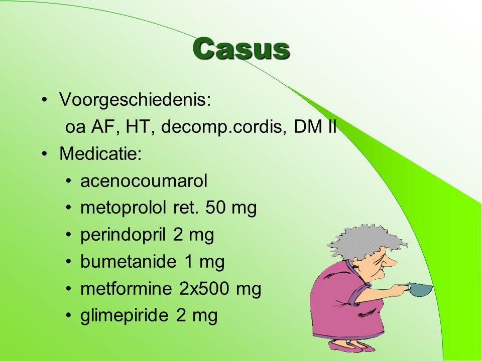 Casus Voorgeschiedenis: oa AF, HT, decomp.cordis, DM II Medicatie: acenocoumarol metoprolol ret.