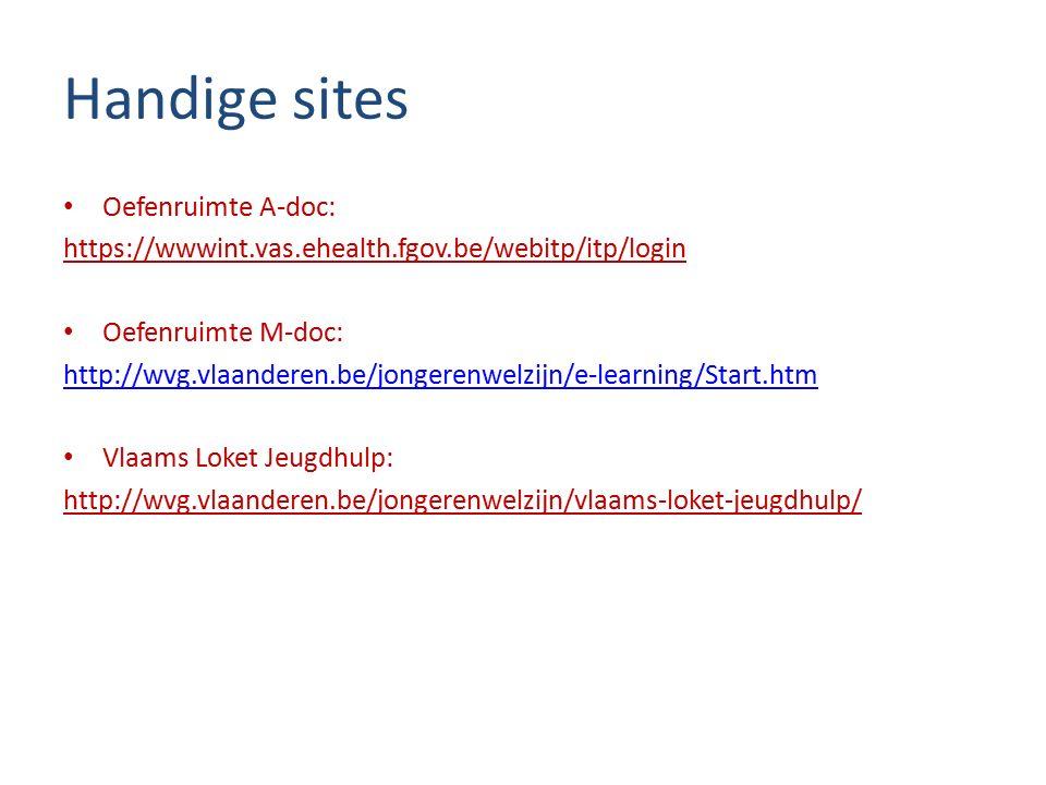 Handige sites Oefenruimte A-doc: https://wwwint.vas.ehealth.fgov.be/webitp/itp/login Oefenruimte M-doc: http://wvg.vlaanderen.be/jongerenwelzijn/e-learning/Start.htm Vlaams Loket Jeugdhulp: http://wvg.vlaanderen.be/jongerenwelzijn/vlaams-loket-jeugdhulp/