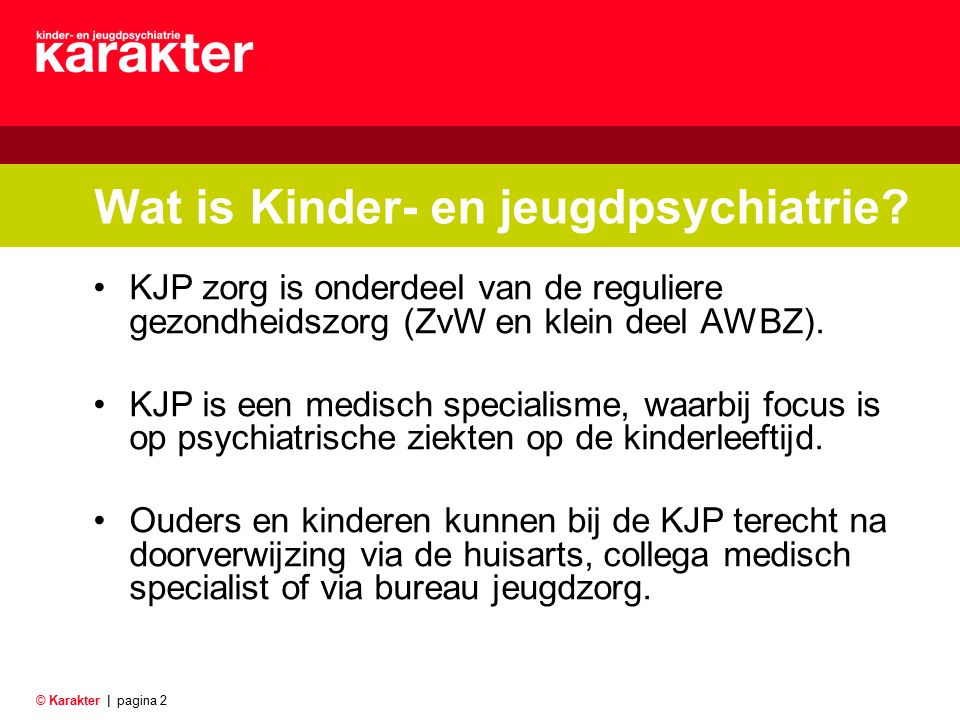 © Karakter |pagina 2 Wat is Kinder- en jeugdpsychiatrie.