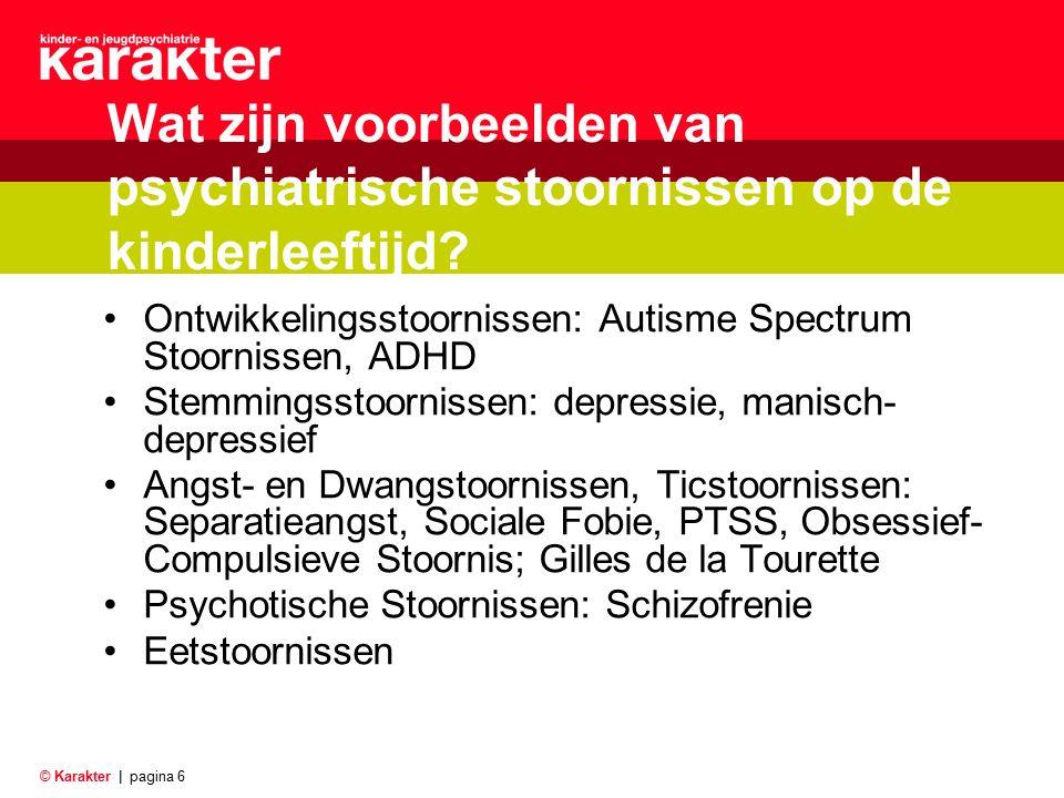 © Karakter |pagina 6 Wat zijn voorbeelden van psychiatrische stoornissen op de kinderleeftijd.