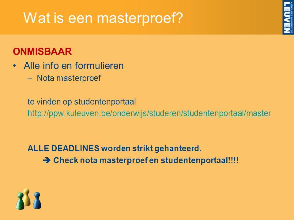 Wat is een masterproef? ONMISBAAR Alle info en formulieren –Nota masterproef te vinden op studentenportaal http://ppw.kuleuven.be/onderwijs/studeren/s