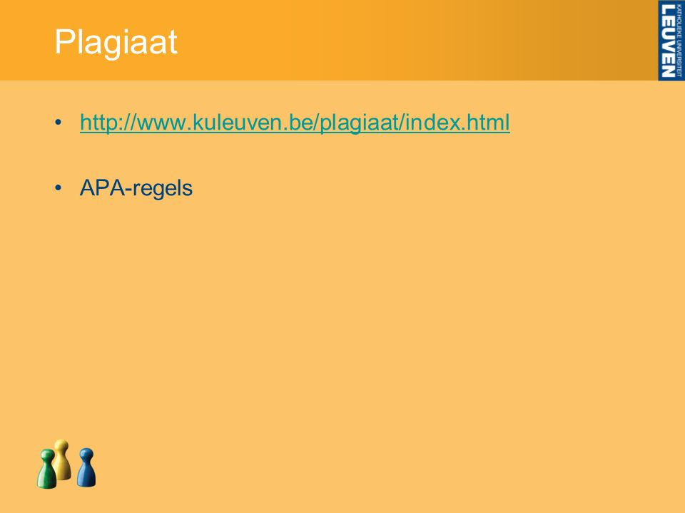 Plagiaat http://www.kuleuven.be/plagiaat/index.html APA-regels