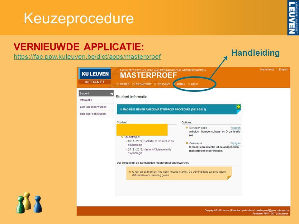 Keuzeprocedure VERNIEUWDE APPLICATIE: https://fac.ppw.kuleuven.be/dict/apps/masterproef Handleiding