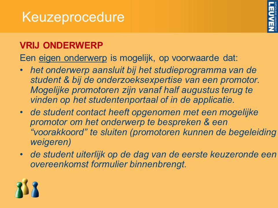 Keuzeprocedure VRIJ ONDERWERP Een eigen onderwerp is mogelijk, op voorwaarde dat: het onderwerp aansluit bij het studieprogramma van de student & bij de onderzoeksexpertise van een promotor.