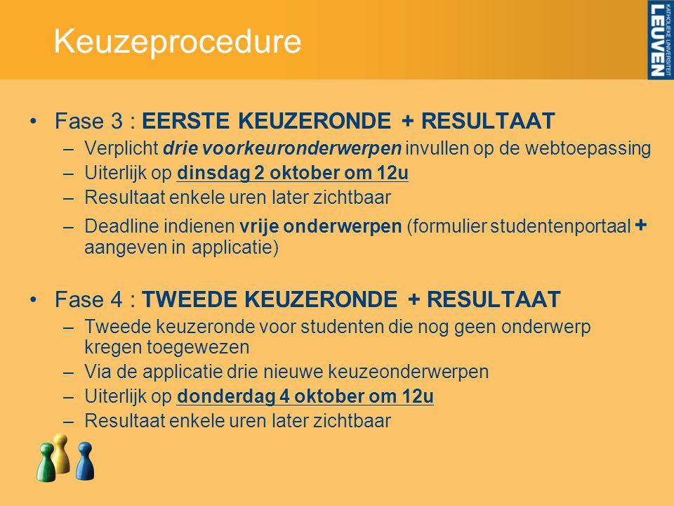 Keuzeprocedure Fase 3 : EERSTE KEUZERONDE + RESULTAAT –Verplicht drie voorkeuronderwerpen invullen op de webtoepassing –Uiterlijk op dinsdag 2 oktober