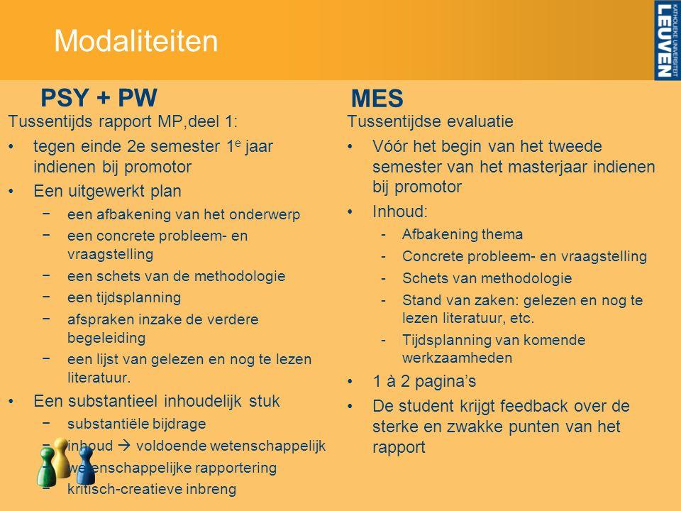 PSY + PW MES Tussentijdse evaluatie Vóór het begin van het tweede semester van het masterjaar indienen bij promotor Inhoud: -Afbakening thema -Concrete probleem- en vraagstelling -Schets van methodologie -Stand van zaken: gelezen en nog te lezen literatuur, etc.