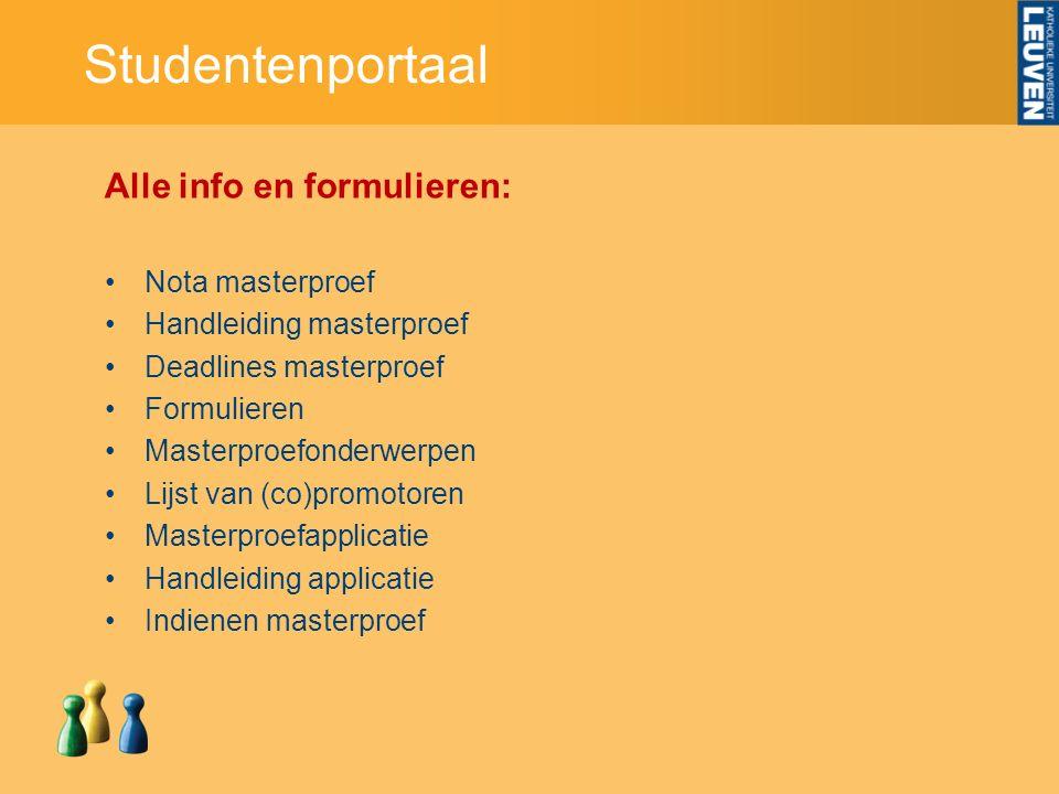 Alle info en formulieren: Nota masterproef Handleiding masterproef Deadlines masterproef Formulieren Masterproefonderwerpen Lijst van (co)promotoren M