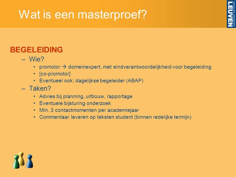 Wat is een masterproef? BEGELEIDING –Wie? promotor  domeinexpert, met eindverantwoordelijkheid voor begeleiding [co-promotor] Eventueel ook: dagelijk