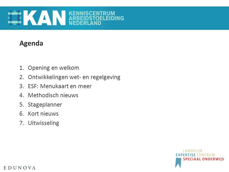 Agenda 1.Opening en welkom 2.Ontwikkelingen wet- en regelgeving 3.ESF: Menukaart en meer 4.Methodisch nieuws 5.Stageplanner 6.Kort nieuws 7.Uitwisseling