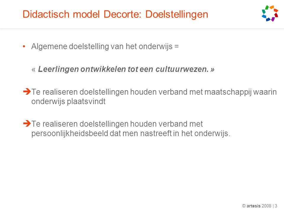 Didactisch model Decorte: Doelstellingen Algemene doelstelling van het onderwijs = « Leerlingen ontwikkelen tot een cultuurwezen.