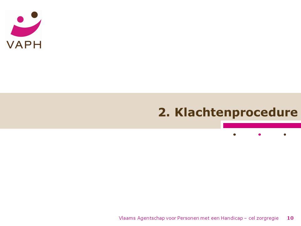 Vlaams Agentschap voor Personen met een Handicap – cel zorgregie10 2. Klachtenprocedure