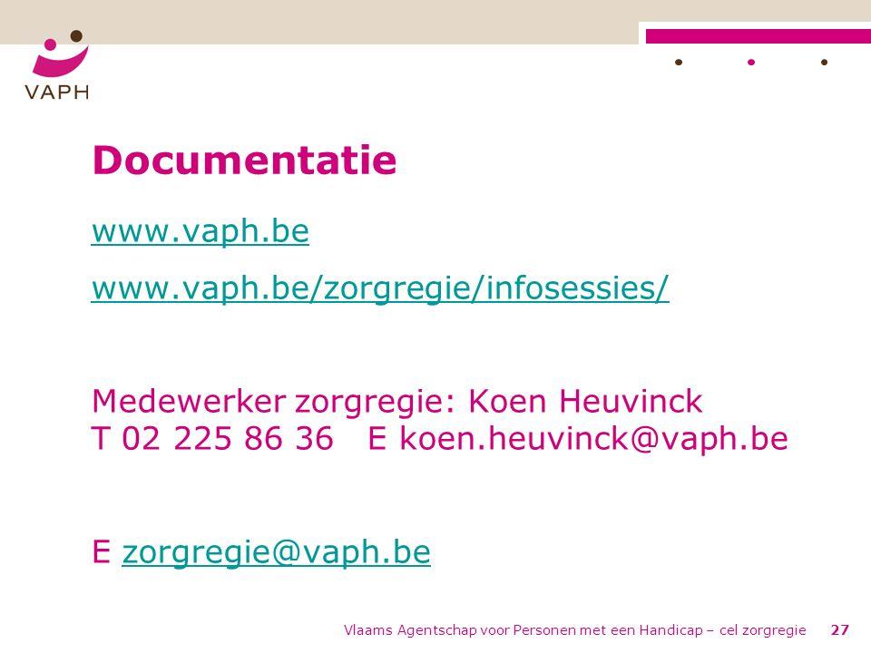 Vlaams Agentschap voor Personen met een Handicap – cel zorgregie27 Documentatie www.vaph.be www.vaph.be/zorgregie/infosessies/ Medewerker zorgregie: Koen Heuvinck T 02 225 86 36 E koen.heuvinck@vaph.be E zorgregie@vaph.bezorgregie@vaph.be