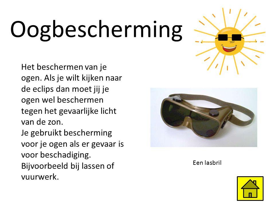 Oogbescherming Het beschermen van je ogen. Als je wilt kijken naar de eclips dan moet jij je ogen wel beschermen tegen het gevaarlijke licht van de zo