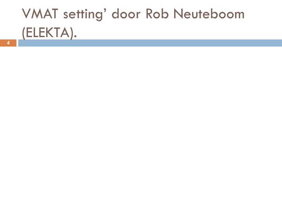 VMAT setting' door Rob Neuteboom (ELEKTA). 4