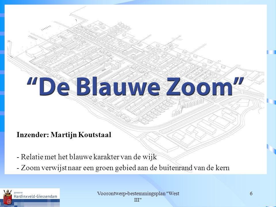 Voorontwerp-bestemmingsplan West III 6 Inzender: Martijn Koutstaal - Relatie met het blauwe karakter van de wijk - Zoom verwijst naar een groen gebied aan de buitenrand van de kern