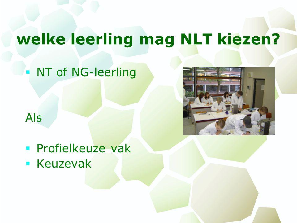 welke leerling mag NLT kiezen?  NT of NG-leerling Als  Profielkeuze vak  Keuzevak