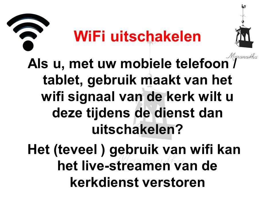Als u, met uw mobiele telefoon / tablet, gebruik maakt van het wifi signaal van de kerk wilt u deze tijdens de dienst dan uitschakelen.