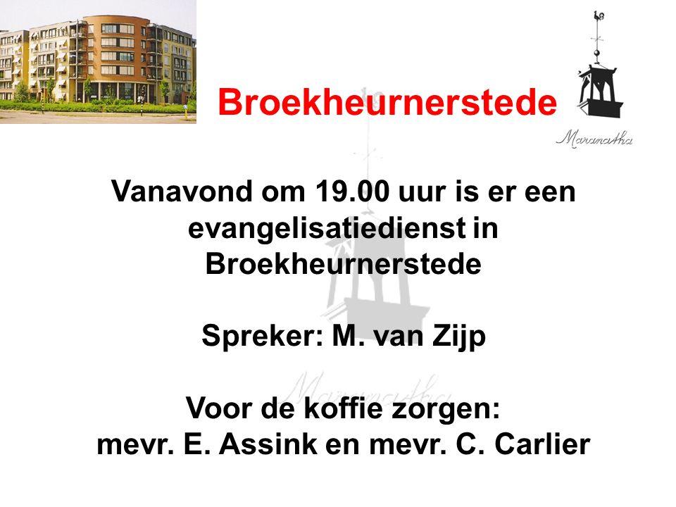 Broekheurnerstede Vanavond om 19.00 uur is er een evangelisatiedienst in Broekheurnerstede Spreker: M.