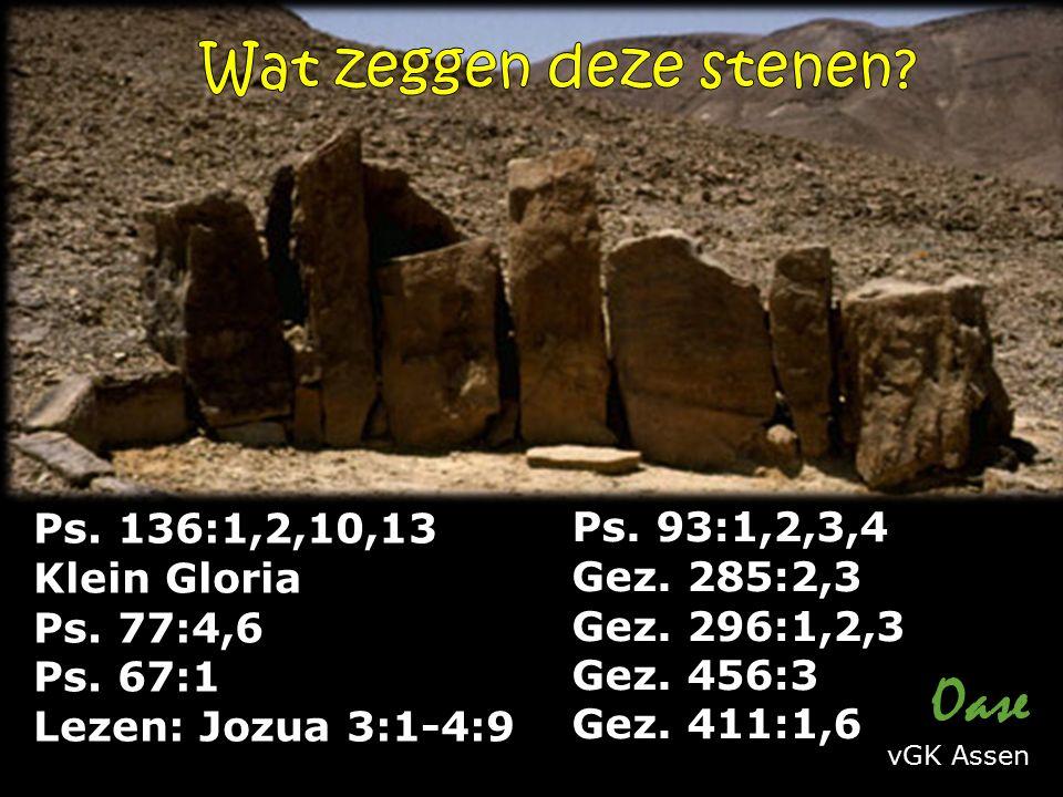 Ps. 136:1,2,10,13 Klein Gloria Ps. 77:4,6 Ps. 67:1 Lezen: Jozua 3:1-4:9 Oase vGK Assen Ps.