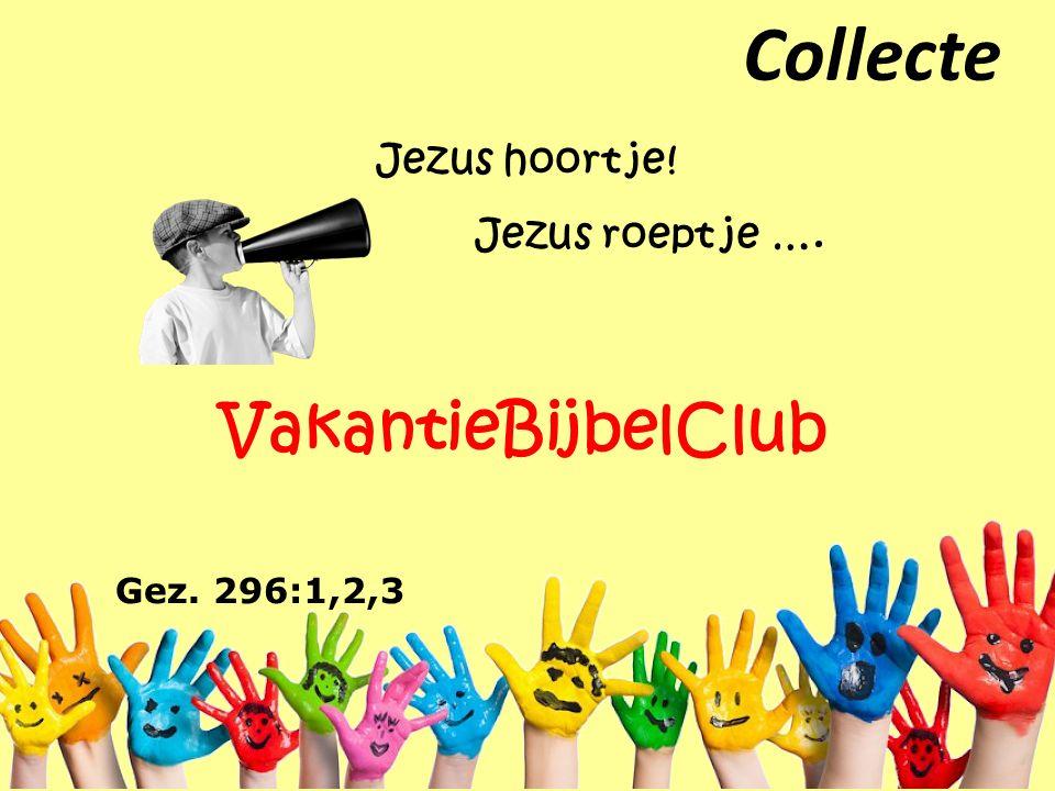 Collecte Gez. 296:1,2,3 Jezus hoort je! Jezus roept je …. VakantieBijbelClub