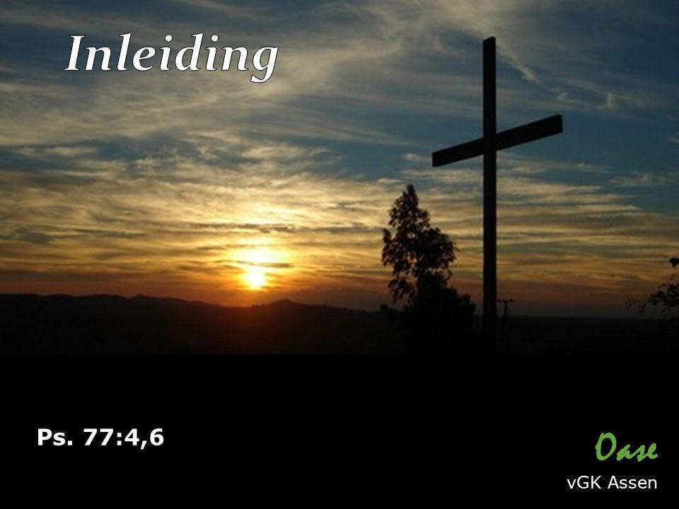 Ps. 77:4,6 Oase vGK Assen