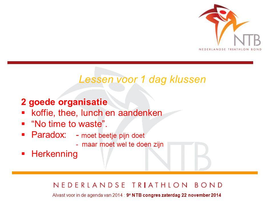 Alvast voor in de agenda van 2014 : 9 e NTB congres zaterdag 22 november 2014 Lessen voor 1 dag klussen 2 goede organisatie  koffie, thee, lunch en aandenken  No time to waste .