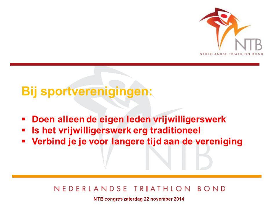 NTB congres zaterdag 22 november 2014 Bij sportverenigingen:  Doen alleen de eigen leden vrijwilligerswerk  Is het vrijwilligerswerk erg traditioneel  Verbind je je voor langere tijd aan de vereniging