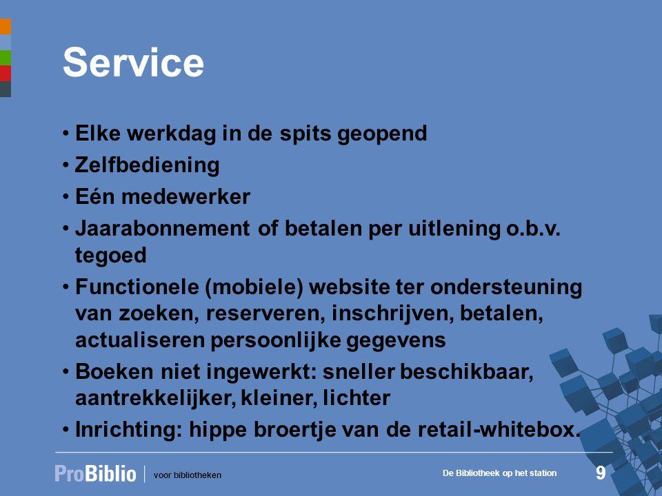 voor bibliotheken Service Elke werkdag in de spits geopend Zelfbediening Eén medewerker Jaarabonnement of betalen per uitlening o.b.v.