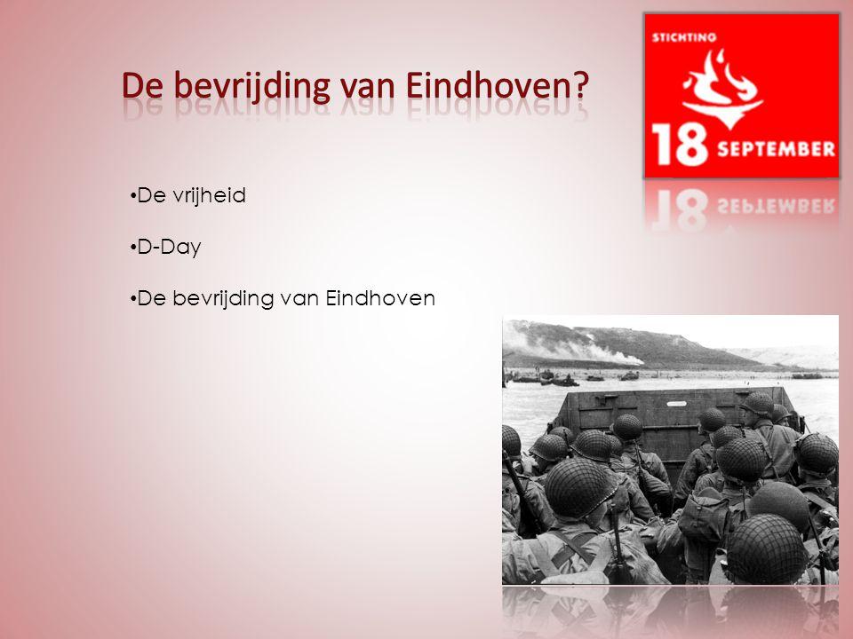 De vrijheid D-Day De bevrijding van Eindhoven