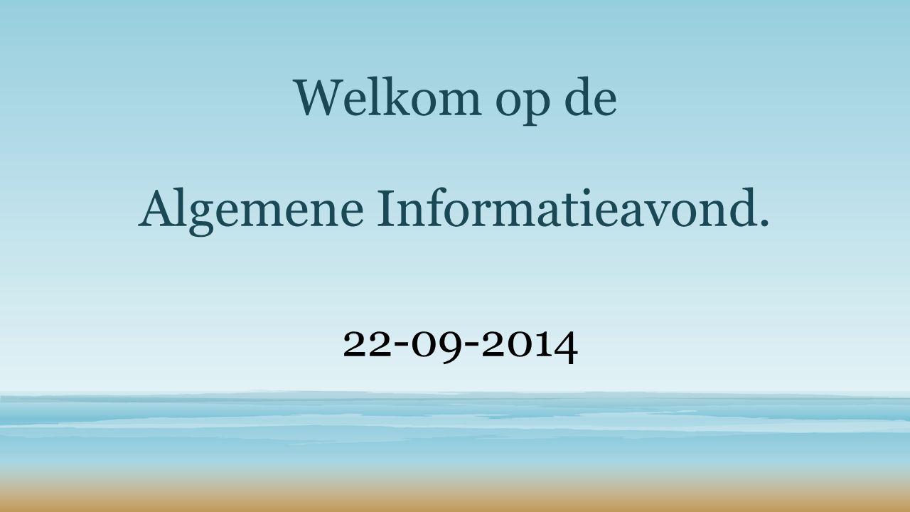 Welkom op de Algemene Informatieavond. 22-09-2014