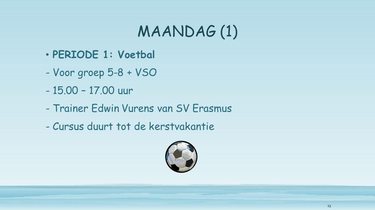 MAANDAG (1) PERIODE 1: Voetbal -Voor groep 5-8 + VSO -15.00 – 17.00 uur -Trainer Edwin Vurens van SV Erasmus -Cursus duurt tot de kerstvakantie 23
