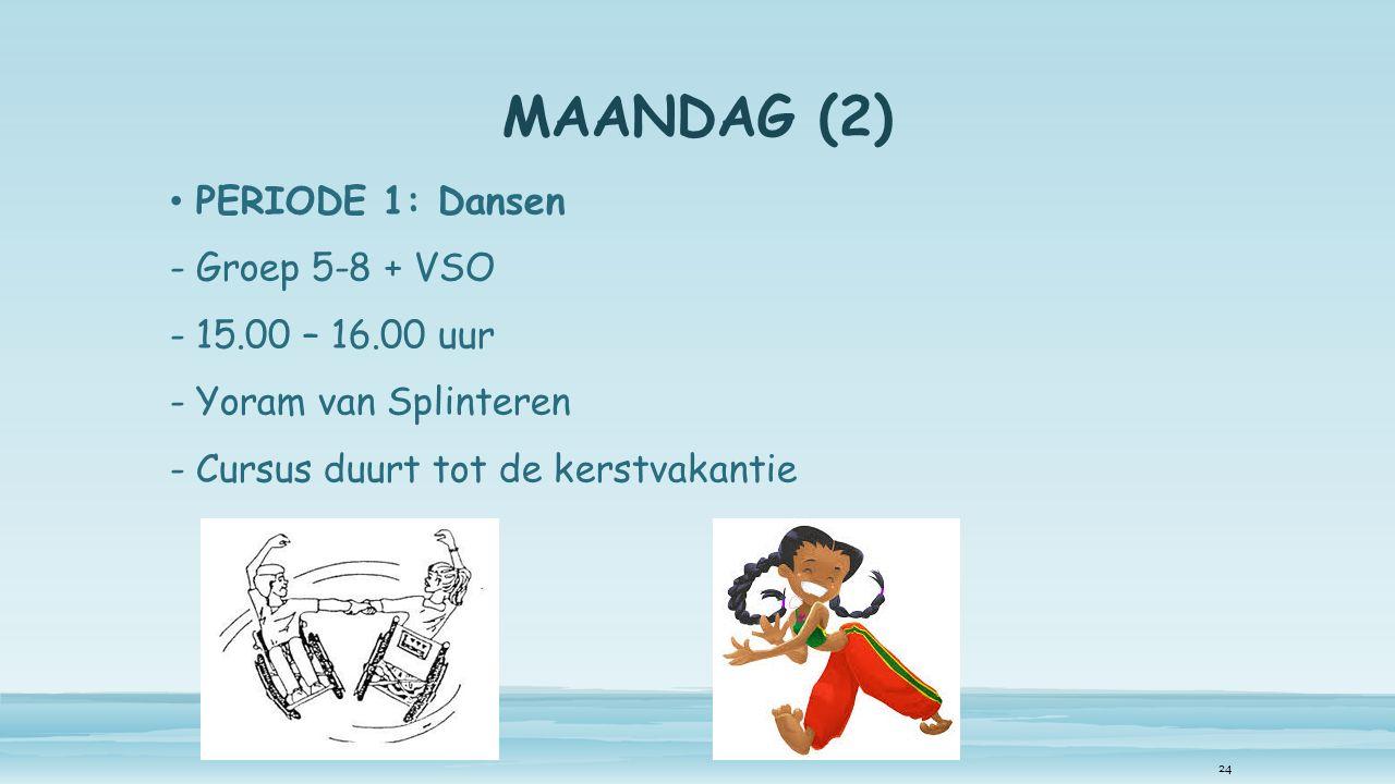 MAANDAG (2) PERIODE 1: Dansen -Groep 5-8 + VSO -15.00 – 16.00 uur -Yoram van Splinteren -Cursus duurt tot de kerstvakantie 24