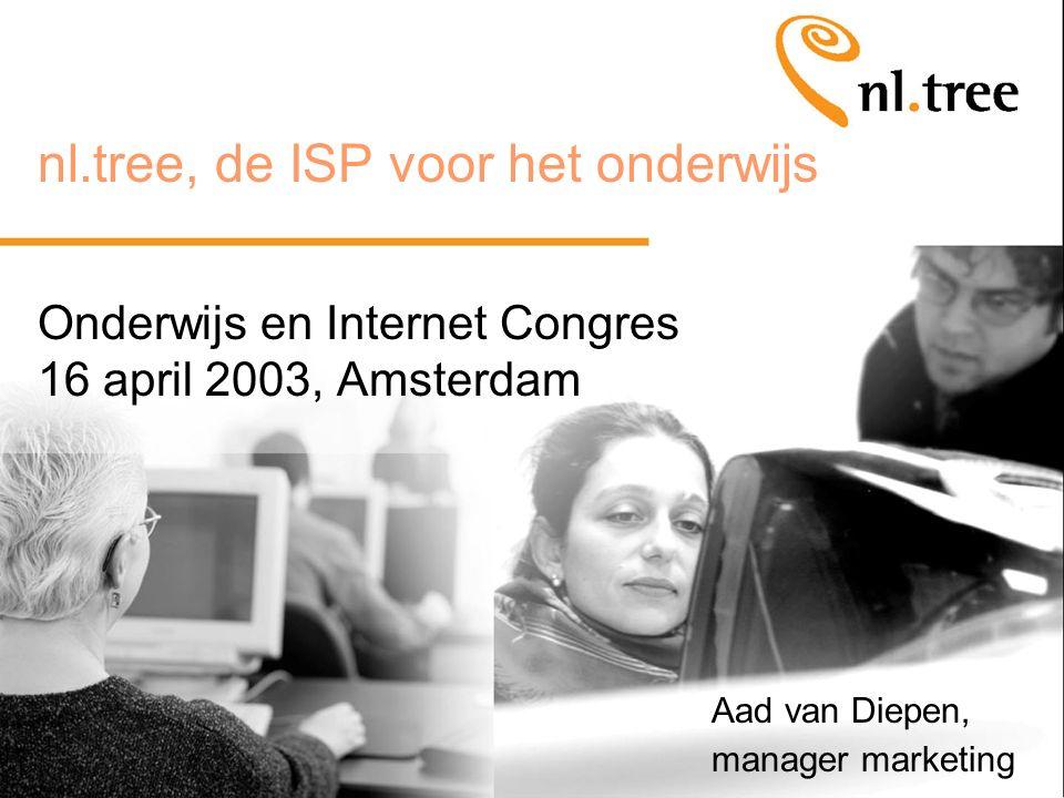 nl.tree, de ISP voor het onderwijs Onderwijs en Internet Congres 16 april 2003, Amsterdam Aad van Diepen, manager marketing