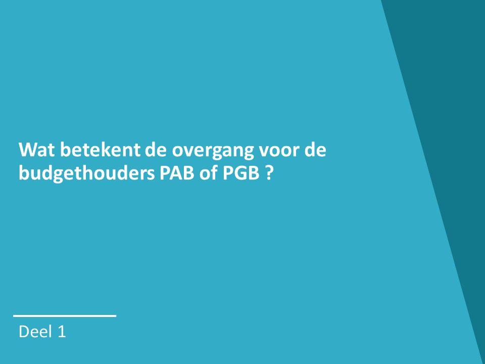 Wat betekent de overgang voor de budgethouders PAB of PGB Deel 1