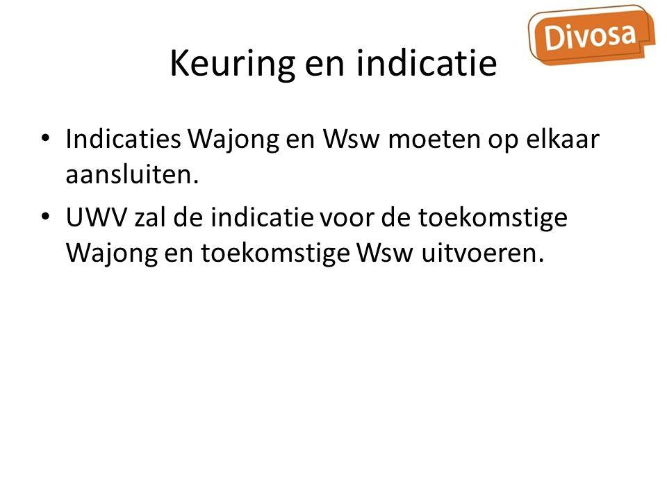 Keuring en indicatie Indicaties Wajong en Wsw moeten op elkaar aansluiten.