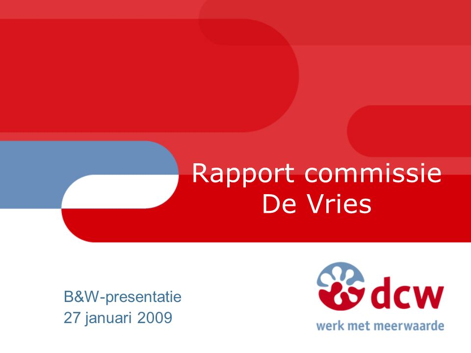 Rapport commissie De Vries B&W-presentatie 27 januari 2009
