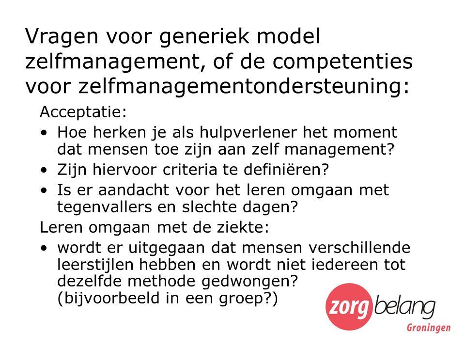 Vragen voor generiek model zelfmanagement, of de competenties voor zelfmanagementondersteuning: Acceptatie: Hoe herken je als hulpverlener het moment dat mensen toe zijn aan zelf management.