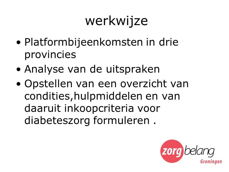werkwijze Platformbijeenkomsten in drie provincies Analyse van de uitspraken Opstellen van een overzicht van condities,hulpmiddelen en van daaruit inkoopcriteria voor diabeteszorg formuleren.