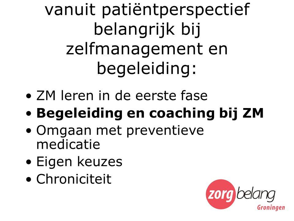 vanuit patiëntperspectief belangrijk bij zelfmanagement en begeleiding: ZM leren in de eerste fase Begeleiding en coaching bij ZM Omgaan met preventieve medicatie Eigen keuzes Chroniciteit
