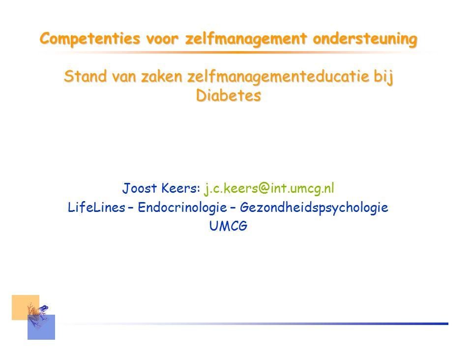 Competenties voor zelfmanagement ondersteuning Stand van zaken zelfmanagementeducatie bij Diabetes Joost Keers: j.c.keers@int.umcg.nl LifeLines – Endocrinologie – Gezondheidspsychologie UMCG
