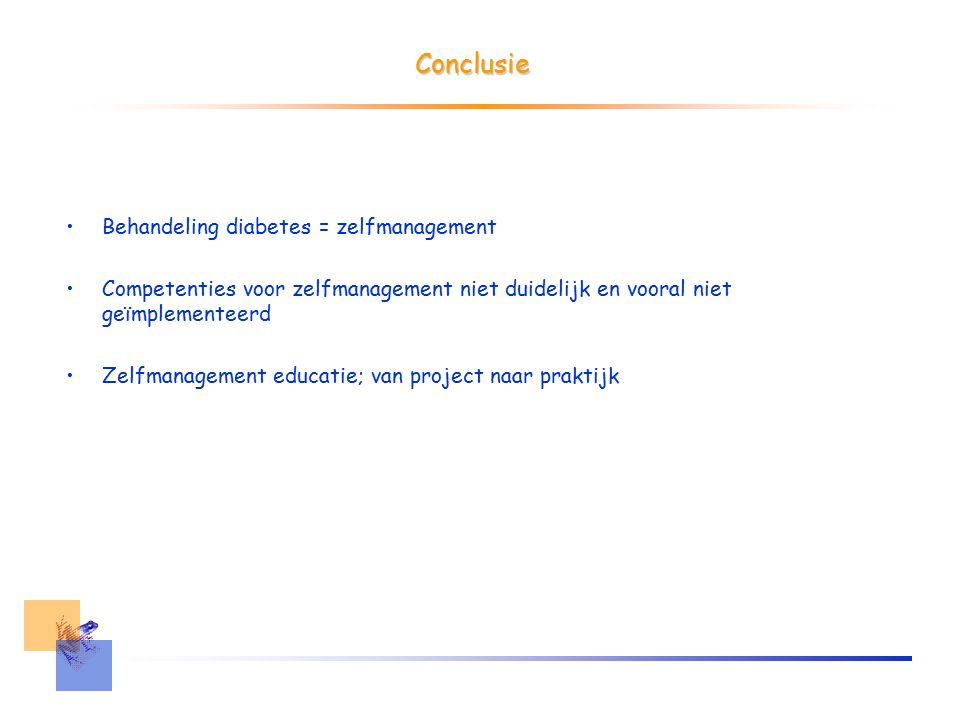 Conclusie Behandeling diabetes = zelfmanagement Competenties voor zelfmanagement niet duidelijk en vooral niet geïmplementeerd Zelfmanagement educatie
