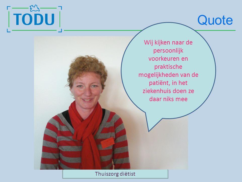 Quote Thuiszorg diëtist Wij kijken naar de persoonlijk voorkeuren en praktische mogelijkheden van de patiënt, in het ziekenhuis doen ze daar niks mee