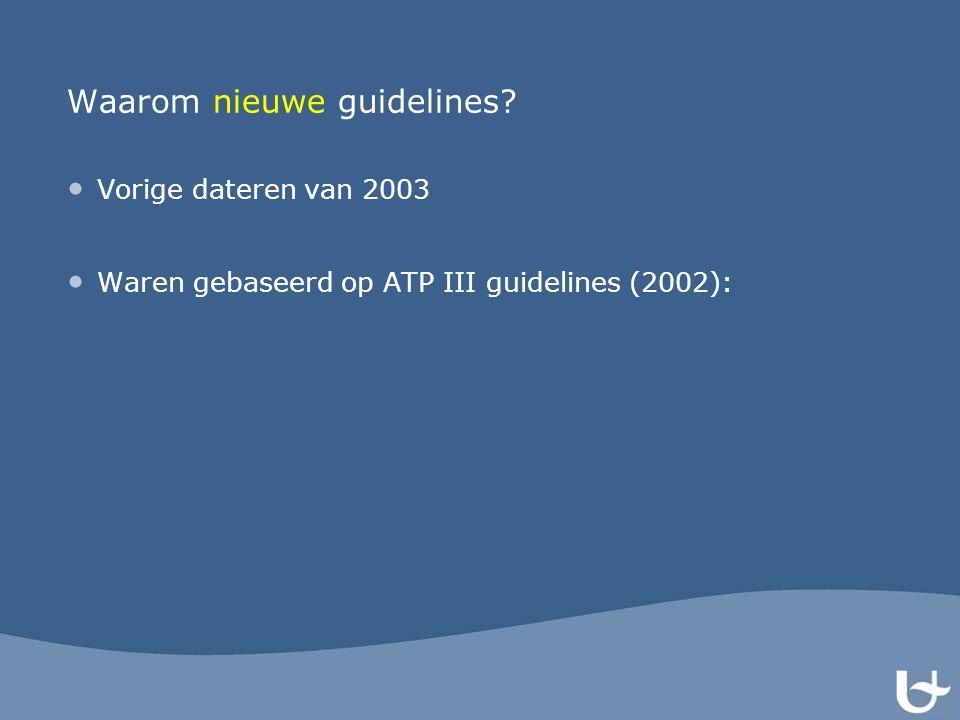 Waarom nieuwe guidelines? Vorige dateren van 2003 Waren gebaseerd op ATP III guidelines (2002):