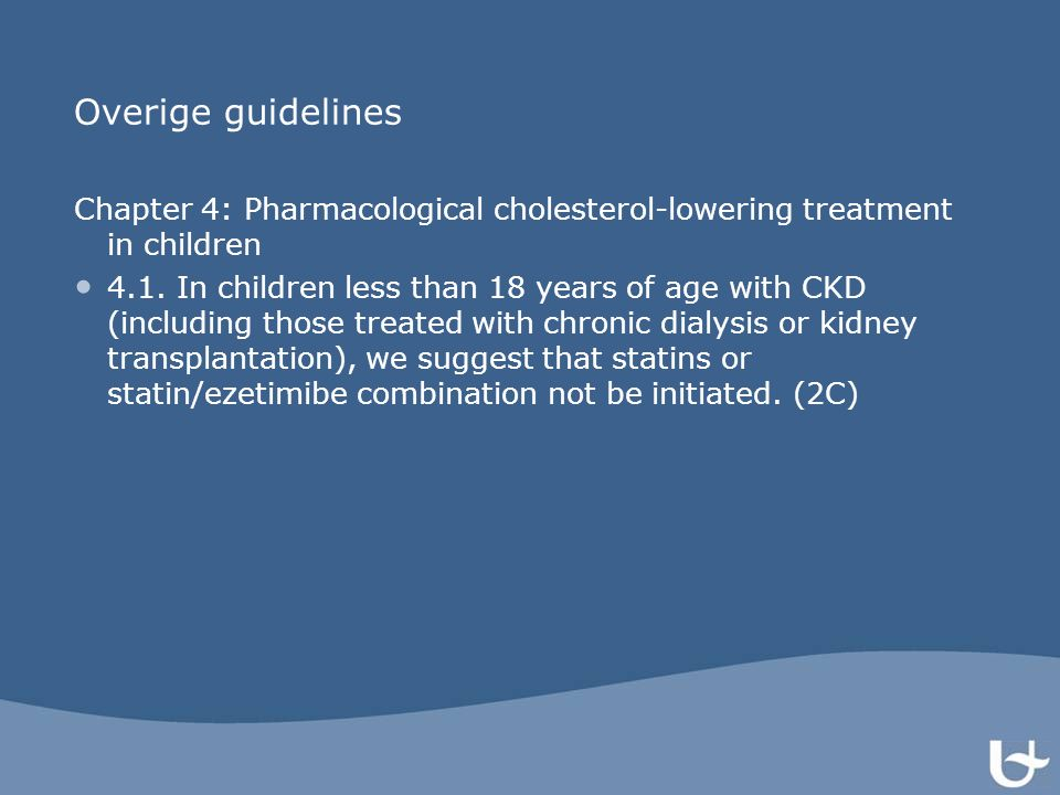 Overige guidelines Chapter 4: Pharmacological cholesterol-lowering treatment in children 4.1.