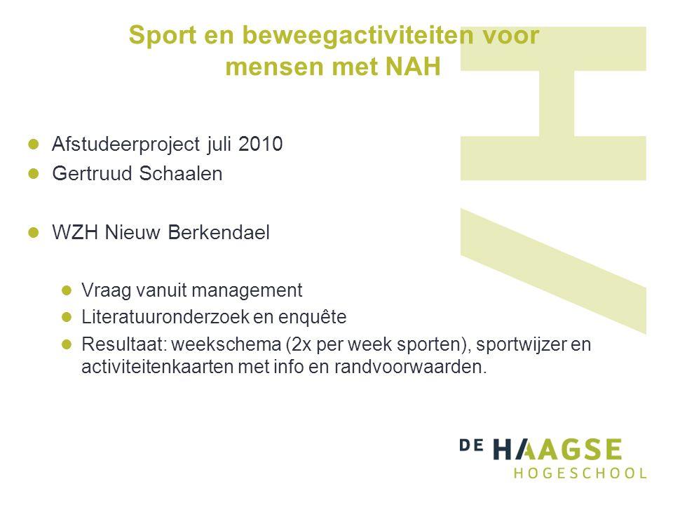 Sport en beweegactiviteiten voor mensen met NAH Afstudeerproject juli 2010 Gertruud Schaalen WZH Nieuw Berkendael Vraag vanuit management Literatuuron