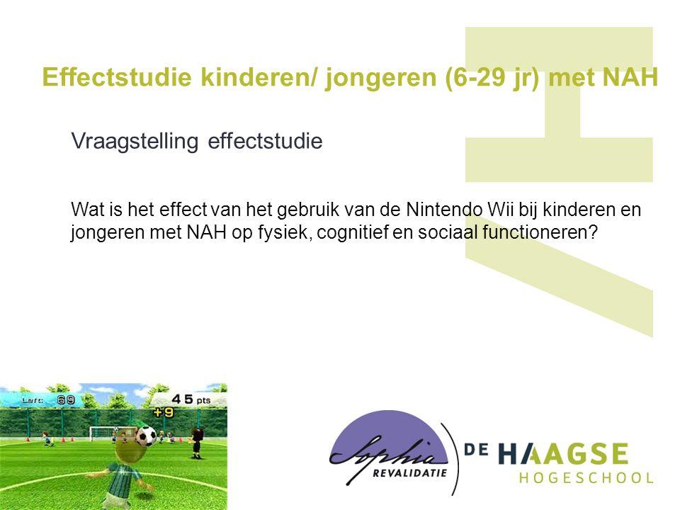 Effectstudie kinderen/ jongeren (6-29 jr) met NAH Vraagstelling effectstudie Wat is het effect van het gebruik van de Nintendo Wii bij kinderen en jongeren met NAH op fysiek, cognitief en sociaal functioneren