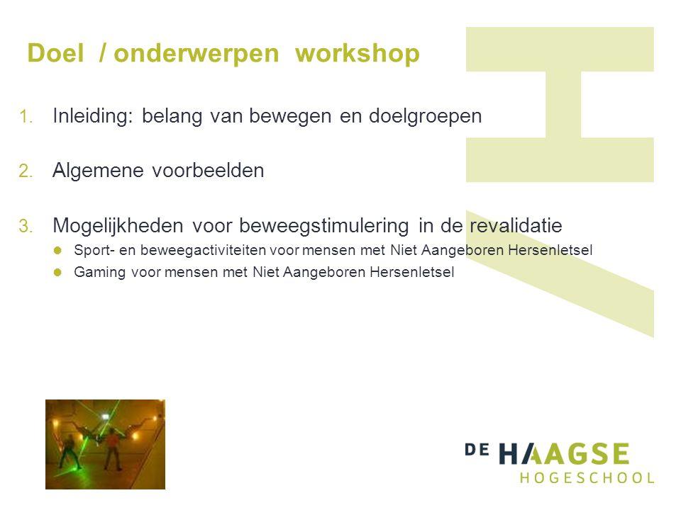 Doel / onderwerpen workshop  Inleiding: belang van bewegen en doelgroepen  Algemene voorbeelden  Mogelijkheden voor beweegstimulering in de reva