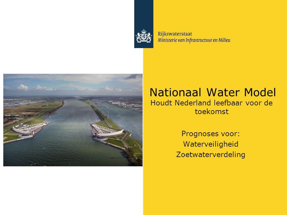 Nationaal Water Model Houdt Nederland leefbaar voor de toekomst Prognoses voor: Waterveiligheid Zoetwaterverdeling
