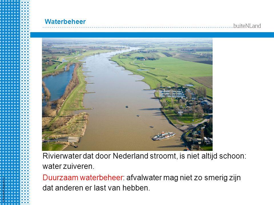 Waterbeheer Rivierwater dat door Nederland stroomt, is niet altijd schoon: water zuiveren. Duurzaam waterbeheer: afvalwater mag niet zo smerig zijn da