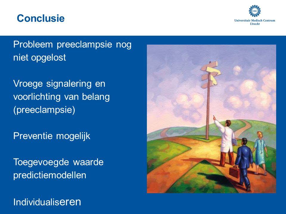Conclusie Probleem preeclampsie nog niet opgelost Vroege signalering en voorlichting van belang (preeclampsie) Preventie mogelijk Toegevoegde waarde predictiemodellen Individualis eren